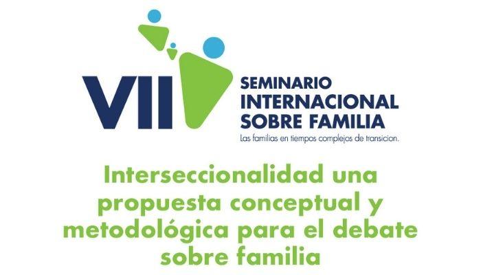 """Conferencia preparatoria """"Interseccionalidad una propuesta conceptual y metodológica para el debate sobre familia"""""""