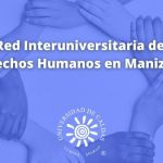 Conformada  la Red Interuniversitaria de Derechos Humanos en Manizales
