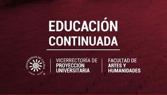 Conozca la oferta de educación continuada de la Facultad de Artes y Humanidades