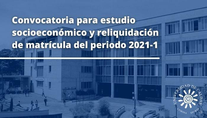 Convocatoria para estudio socioeconómico y reliquidación de matrícula del periodo 2021-1
