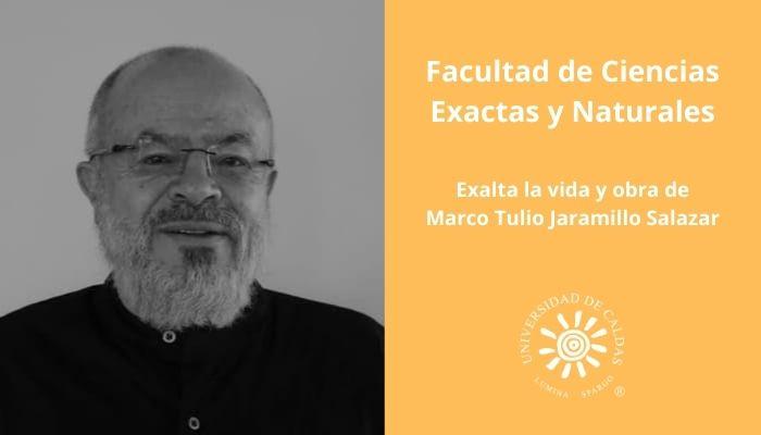 Facultad de Ciencias Exactas y Naturales exalta la vida de Marco Tulio Jaramillo Salazar