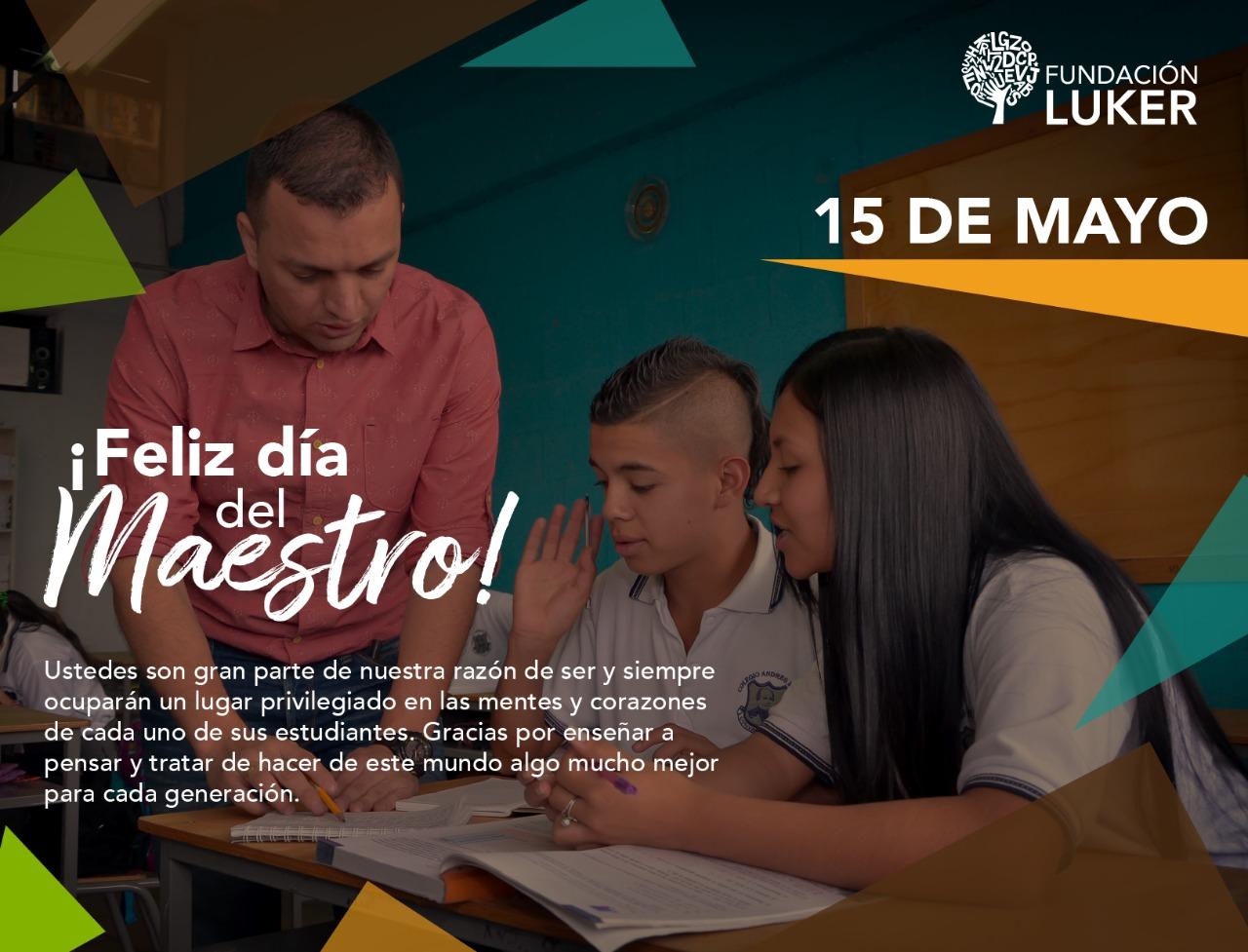 Feliz día del Maestro. 15 de mayo Fundación Luker