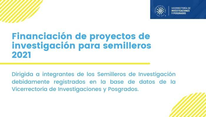Convocatoria financiación de proyectos de investigación para semilleros 2021